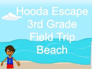 Hooda Escape 3rd Grade Field Trip Beach