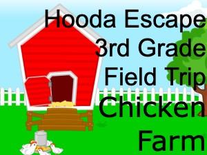 Hooda Escape 3rd Grade Field Trip Chicken Farm