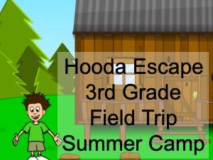 Hooda Escape 3rd Grade Field Trip Summer Camp