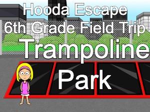 Hooda Escape 6th Grade Field Trip Trampoline Park