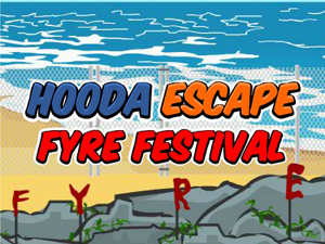 Hooda Escape Fyre Festival